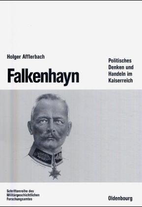 9783486559729: Falkenhayn: Politisches Denken und Handeln im Kaiserreich (Beitr�ge zur Milit�rgeschichte)