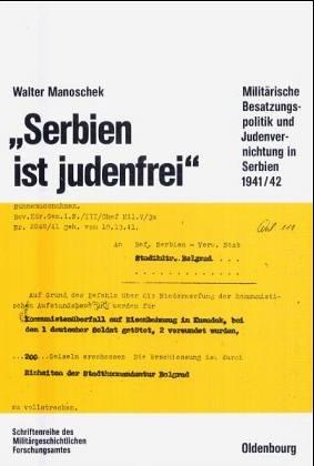 9783486559743: Serbien ist judenfrei: Militärische Besatzungspolitik und Judenvernichtung in Serbien 1941/42 (Beiträge zur Militärgeschichte)