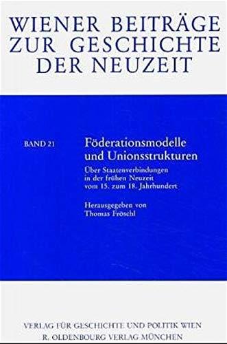 9783486560893: F�derationsmodelle und Unionsstrukturen: �ber Staatenverbindungen in der fr�hen Neuzeit vom 15. zum 18. Jahrhundert