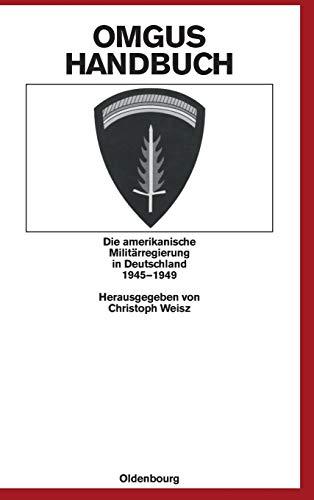 9783486561388: OMGUS-Handbuch: Die amerikanische Milit�rregierung in Deutschland 1945-1949 (Quellen Und Darstellungen Zur Zeitgeschichte)