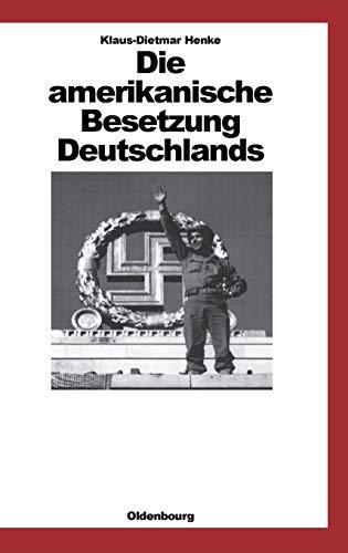 9783486561753: Die Amerikanische Besetzung Deutschlands (Quellen Und Darstellungen Zur Zeitgeschichte) (German Edition)