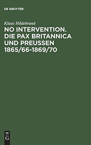 9783486561982: No Intervention. Die Pax Britannica und Preußen 1865/66-1869/70: Eine Untersuchung zur englischen Weltpolitik im 19. Jahrhundert