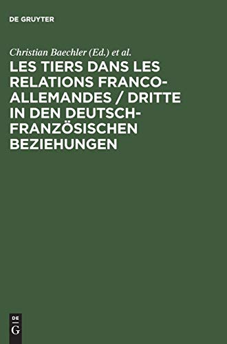 9783486562729: Les Tiers Dans Les Relations Franco-allemandes / Dritte in Den Deutsch-franzosischen Beziehungen (German Edition)