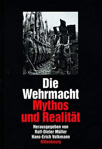Die Wehrmacht.: Mythos und Realität. - Müller, Rolf- Dieter / Volkmann, Hans- Erich
