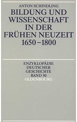 Bildung und Wissenschaft in der frühen Neuzeit 1650 - 1800 - Anton Schindling