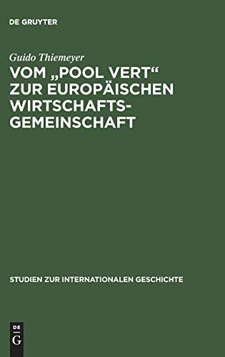 9783486564273: Vom Pool Vert Zur Europäischen Wirtschaftsgemeinschaft: Europäische Integration, Kalter Krieg Und Die Anfänge Der Gemeinsamen Europäischen ... Internationalen Geschichte) (German Edition)