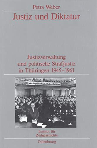 Justiz und Diktatur: Justizverwaltung und politische Strafjustiz in Thüringen 1945-1961: Petra ...