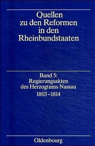 Quellen zu den Reformen in den Rheinbundstaaten. Band 5: Regierungsakten des Herzogtums Nassau 1803...