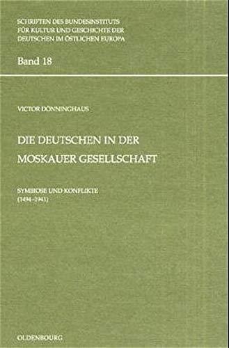 9783486566383: Die Deutschen in der Moskauer Gesellschaft. Symbiose und Konflikte ( 1494 - 1941).