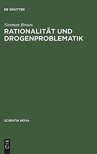 9783486566451: Rationalität und Drogenproblematik: Untersucht werden soziologische und ökonomische Aspekte des Drogengebrauchs und -marktes. Grundlage ist der ... über strukturelle Effekte zu generieren