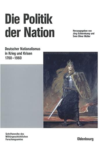 9783486566529: Die Politik der Nation: Deutscher Nationalismus in Krieg und Krisen (1760 bis 1960)