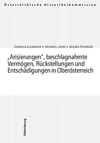 9783486567793: Arisierungen, beschlagnahmte Vermogen, Ruckstellungen und Entschadigungen in Oberosterreich