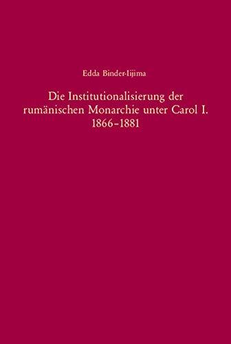 Die Institutionalisierung der rumänischen Monarchie unter Carol I. 1866-1881: Edda ...