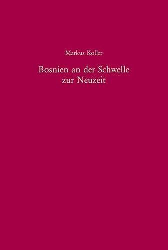 9783486576399: Bosnien an der Schwelle zur Neuzeit: Eine Kulturgeschichte der Gewalt (1747-1798)