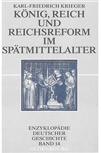 9783486576702: König, Reich und Reichsreform im Spätmittelalter: Enzyklopädie Deutscher Geschichte - Bd.14