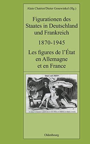 9783486576719: Figurationen Des Staates in Deutschland Und Frankreich 1870-1945: Les Figures De L'etat En Allemagne Et En France