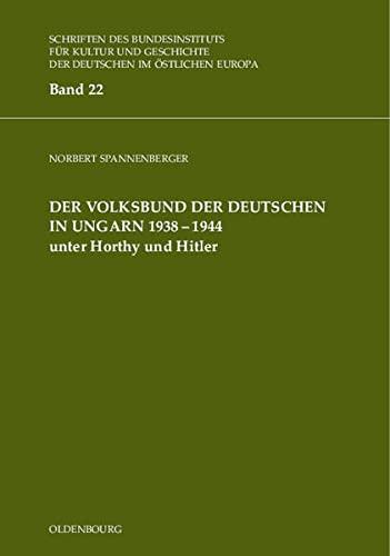 9783486577280: Der Volksbund der Deutschen in Ungarn 1938 - 1944: Unter Horthy und Hitler