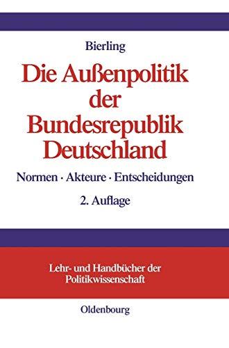 9783486577662: Die Aussenpolitik Der Bundesrepublik Deutschland: Normen, Akteure, Entscheidungen (Lehr- Und Handbücher Der Politikwissenschaft)