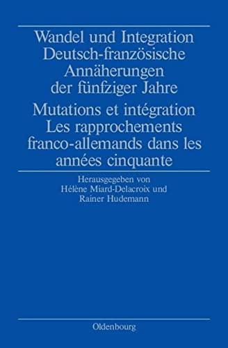 9783486578027: Wandel und Integration: Deutsch-franz�sische Ann�herungen der f�nfziger Jahre
