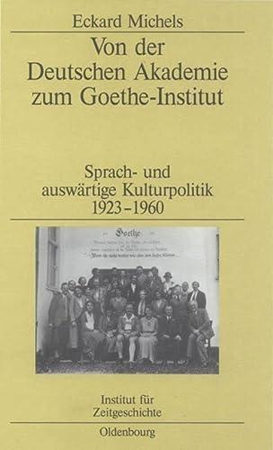 Von der Deutschen Akademie zum Goethe-Institut: Eckard Michels