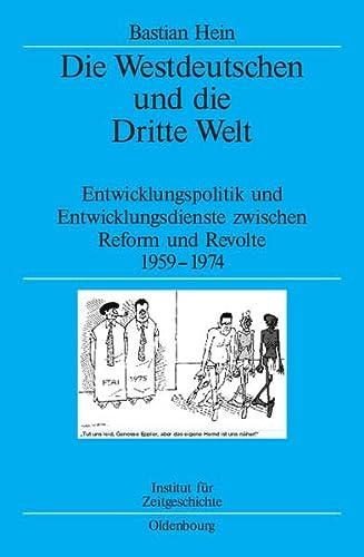 9783486578805: Die Westdeutschen und die Dritte Welt: Entwicklungspolitik und Entwicklungsdienste zwischen Reform und Revolte 1959-1974