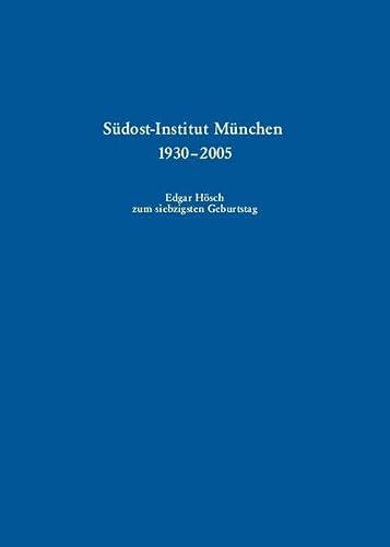 9783486578874: S�dost-Institut M�nchen 1930-2005: Edgar H�sch zum siebzigsten Geburtstag