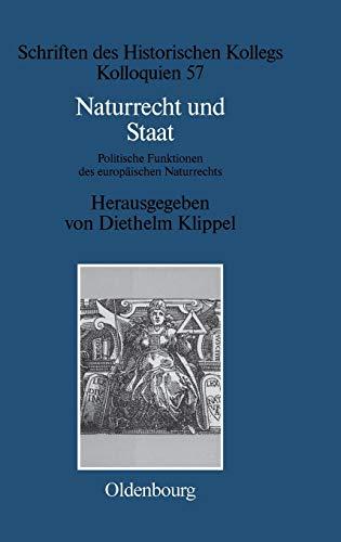 9783486579055: Naturrecht Und Staat: Politische Funktionen Des Europaischen Naturrechts 17.-19. Jahrhundert (Schriften Des Historischen Kollegs) (German Edition)