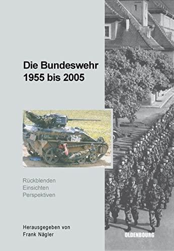 9783486579581: Die Bundeswehr 1955 bis 2005: R�ckblenden - Einsichten - Perspektiven