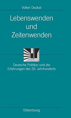 9783486579703: Lebenswenden und Zeitenwenden: Deutsche Politiker und die Erfahrungen des 20. Jahrhunderts (Ordnungssysteme. Studien Zur Ideengeschichte der Neuzeit)