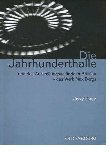 9783486579864: Die Jahrhunderthalle Und Das Ausstellungsgelande in Breslau - Das Werk Max Bergs