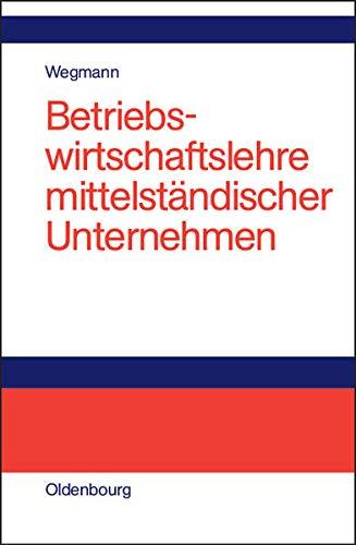 Betriebswirtschaftslehre Mittelstandischer Unternehmen: Wegmann, Jurgen