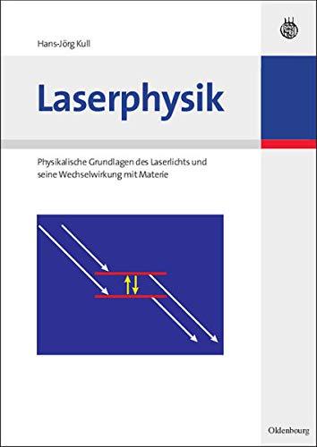 Laserphysik Physikalische Grundlagen des Laserlichts und seine: Kull, Hans-Jörg.