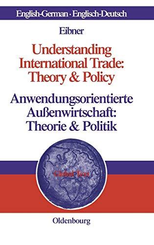 9783486581409: Understanding International Trade: Theory & Policyanwendungsorientierte Aussenwirtschaft: Theorie & Politik (Global Text) (English and German Edition)