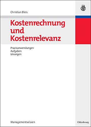 9783486582413: Kostenrechnung und Kostenrelevanz: Praxisanwendungen, Aufgaben, L�sungen