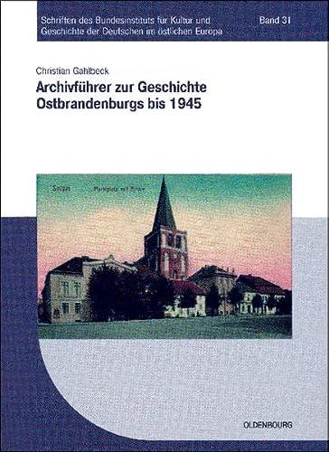 Archivführer zur Geschichte Ostbrandenburgs bis 1945: Christian Gahlbeck