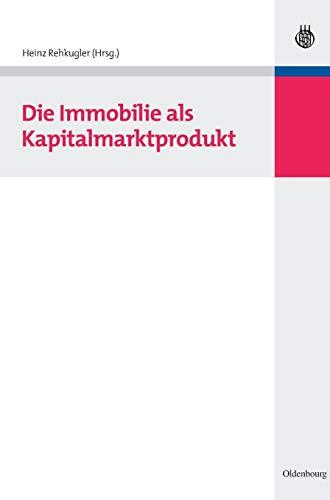 Die Immobilie als Kapitalmarktprodukt: Heinz Rehkugler