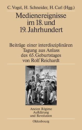 9783486582963: Medienereignisse Im 18. Und 19 - Jahrhundert: Beitrage Einer Interdisziplinaren Tagung Aus Anlass Des 65. Geburtstages Von Rolf Reichardt (Ancien Regime, Aufklarung Und Revolution) (German Edition)