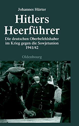9783486583410: Hitlers Heerführer: Die deutschen Oberbefehlshaber im Krieg gegen die Sowjetunion 1941/42 (Quellen Und Darstellungen Zur Zeitgeschichte)