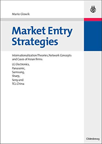Market Entry Strategies: Internationalization Theories, Network Concepts: Mario Glowik