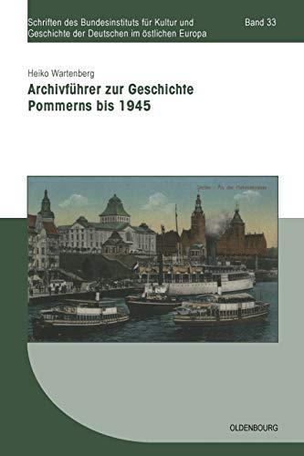 9783486585407: Archivführer zur Geschichte Pommerns bis 1945 (Schriften Des Bundesinstituts Für Kultur Und Geschichte Der Deutschen Im Östlichen Europa) (German Edition)