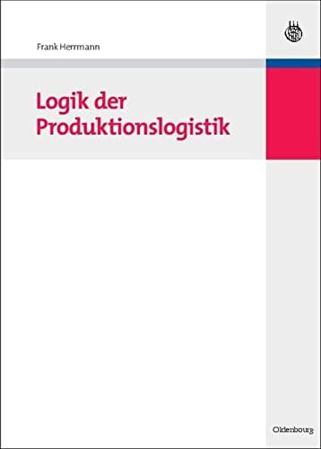 9783486588118: Logik der Produktionslogistik