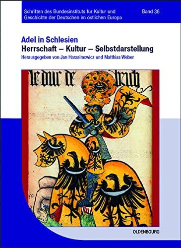 Adel in Schlesien 01: Herrschaft - Kultur - Selbstdarstellung: -