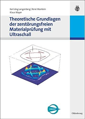 Theoretische Grundlagen der zerstörungsfreien Materialprüfung mit Ultraschall: Karl-Jörg Langenberg, René