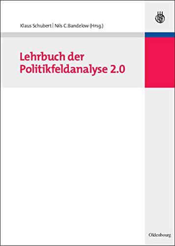 Lehrbuch Der Politikfeldanalyse 2.0 (Paperback): Dr Klaus Schubert, Nils C Bandelow