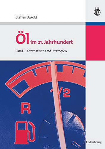 9783486588989: Öl im 21. Jahrhundert - Band II: Alternativen und Strategien (Volume 2) (German Edition)