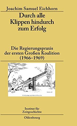 9783486589443: Durch alle Klippen hindurch zum Erfolg: Die Regierungspraxis der ersten Großen Koalition (1966-1969) (Studien Zur Zeitgeschichte)