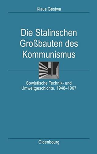 9783486589634: Die Stalinschen Großbauten des Kommunismus: Sowjetische Technik- und Umweltgeschichte, 1948-1967 (Ordnungssysteme. Studien Zur Ideengeschichte der Neuzeit)