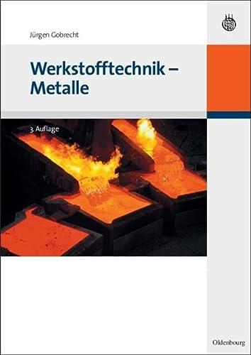 Werkstofftechnik - Metalle: Jürgen Gobrecht
