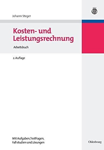 9783486589979: Kosten und Leistungsrechnung: Arbeitsbuchmit Aufgaben Testfragen Fallstudien und Lösungen: Arbeitsbuchmit Aufgaben - Testfragen - Fallstudien und Lösungen (German Edition)