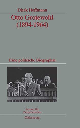 9783486590326: Otto Grotewohl (1894-1964): Eine politische Biographie. Veröffentlichungen zur SBZ-/DDR-Forschung im Institut für Zeitgeschichte (Quellen Und Darstellungen Zur Zeitgeschichte)